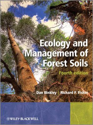 Ecology and Management of Forest Soils By Binkley, Dan/ Fisher, Richard